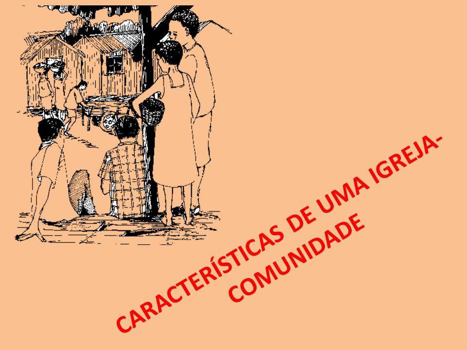 CARACTERÍSTICAS DE UMA IGREJA- COMUNIDADE