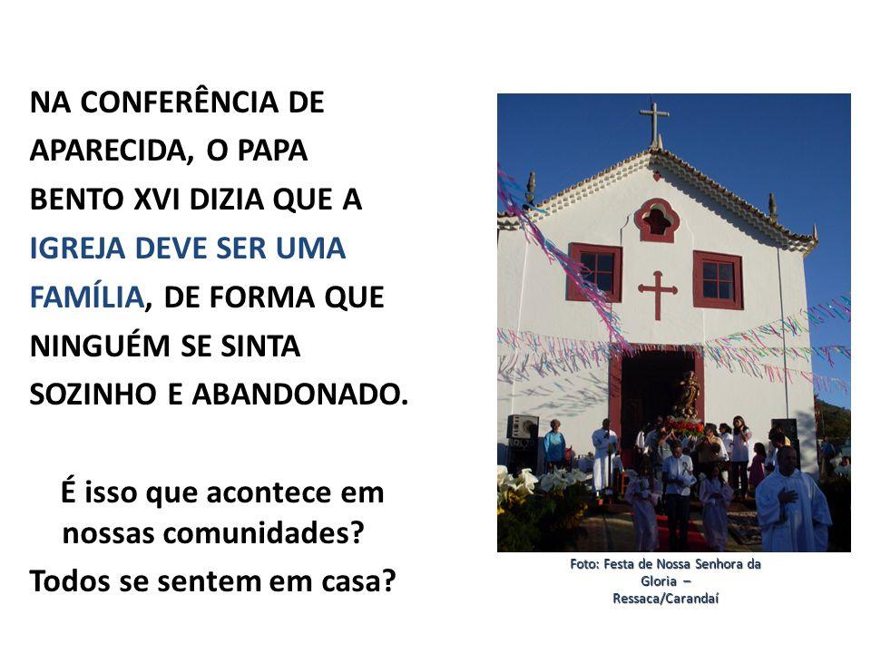 NA CONFERÊNCIA DE APARECIDA, O PAPA BENTO XVI DIZIA QUE A IGREJA DEVE SER UMA FAMÍLIA, DE FORMA QUE NINGUÉM SE SINTA SOZINHO E ABANDONADO.