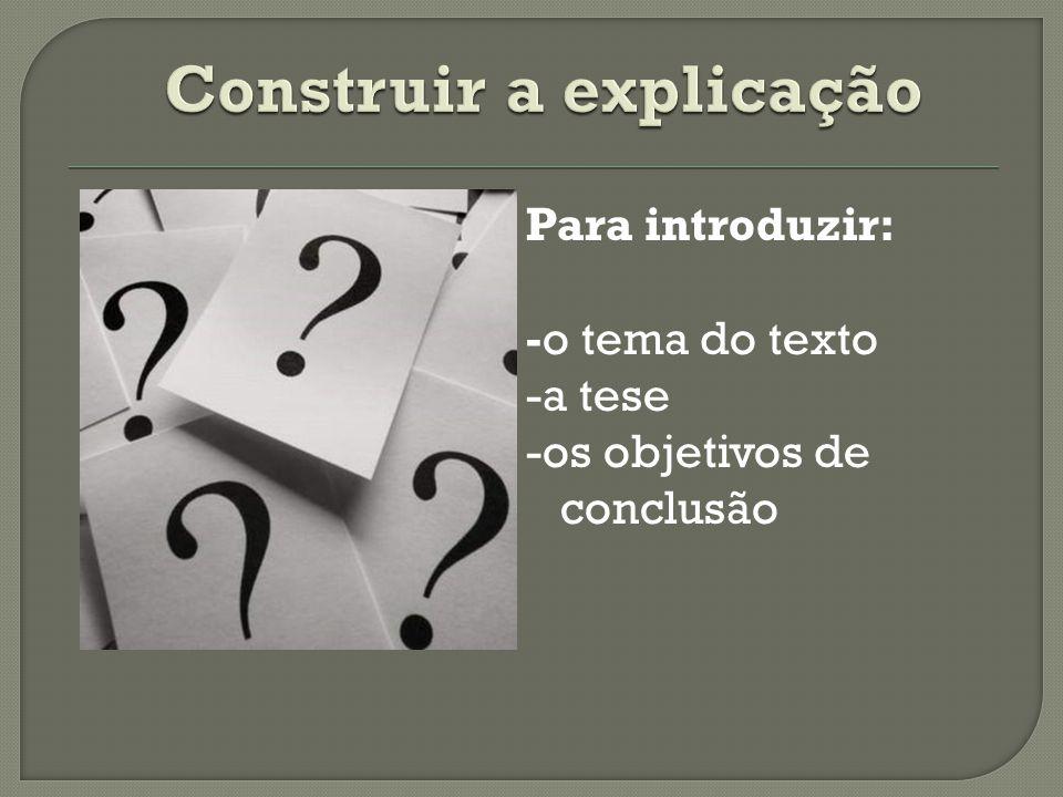 Para introduzir: -o tema do texto -a tese -os objetivos de conclusão