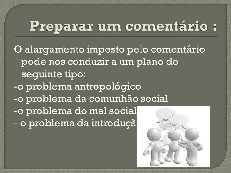 O alargamento imposto pelo comentário pode nos conduzir a um plano do seguinte tipo: -o problema antropológico -o problema da comunhão social -o probl