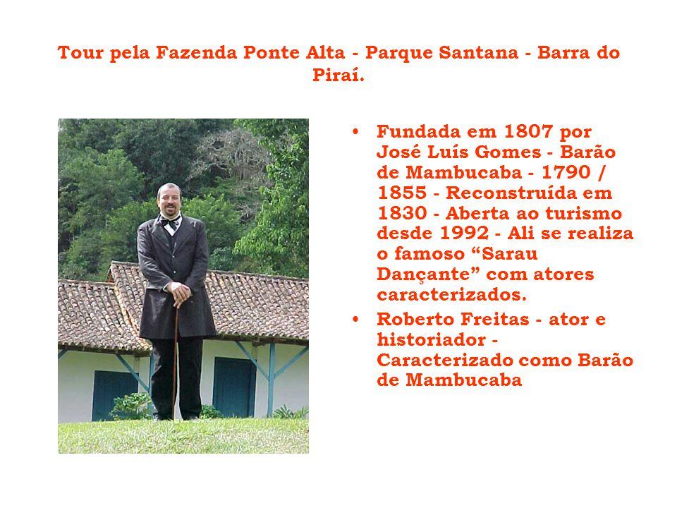 Tour pela Fazenda Ponte Alta - Parque Santana - Barra do Piraí. Fundada em 1807 por José Luís Gomes - Barão de Mambucaba - 1790 / 1855 - Reconstruída