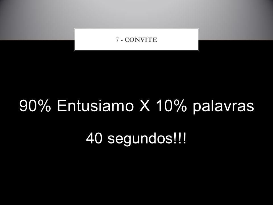 90% Entusiamo X 10% palavras 7 - CONVITE 40 segundos!!!