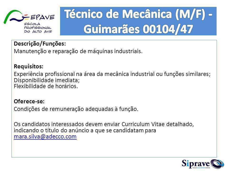 Descrição/Funções: Manutenção e reparação de máquinas industriais. Requisitos: Experiência profissional na área da mecânica industrial ou funções simi