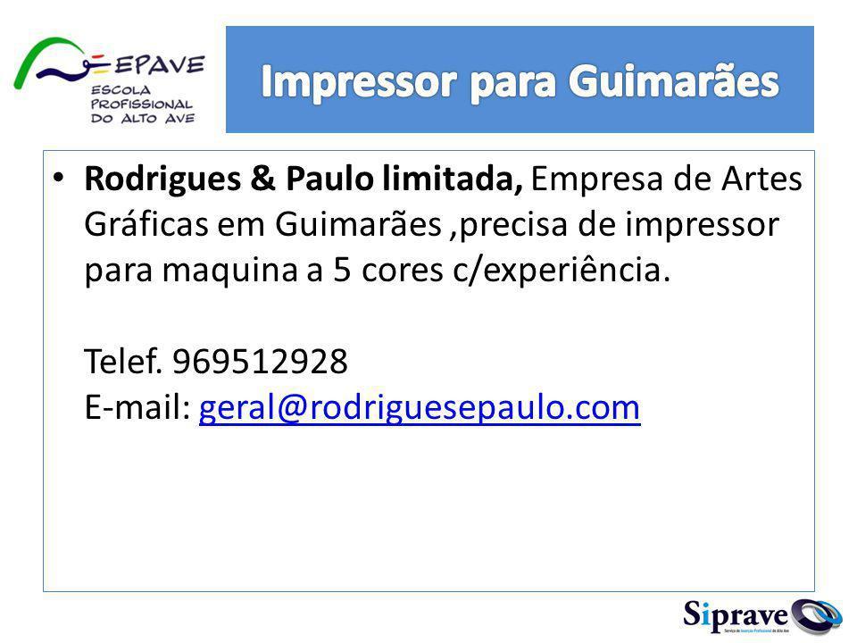 Rodrigues & Paulo limitada, Empresa de Artes Gráficas em Guimarães,precisa de impressor para maquina a 5 cores c/experiência. Telef. 969512928 E-mail: