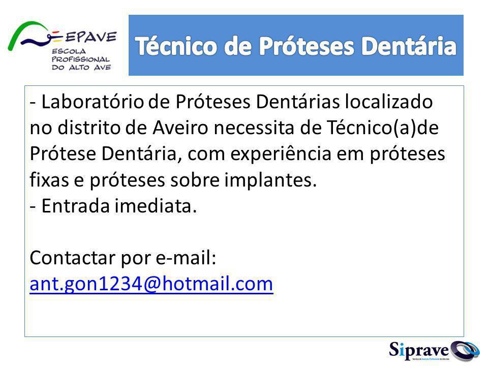 - Laboratório de Próteses Dentárias localizado no distrito de Aveiro necessita de Técnico(a)de Prótese Dentária, com experiência em próteses fixas e p