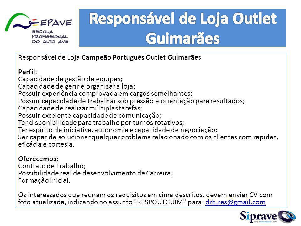 Responsável de Loja Campeão Português Outlet Guimarães Perfil: Capacidade de gestão de equipas; Capacidade de gerir e organizar a loja; Possuir experi