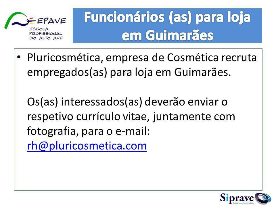 Pluricosmética, empresa de Cosmética recruta empregados(as) para loja em Guimarães. Os(as) interessados(as) deverão enviar o respetivo currículo vitae