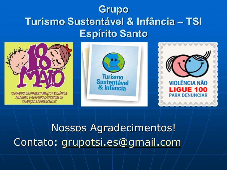 Grupo Turismo Sustentável & Infância – TSI Espírito Santo Nossos Agradecimentos.