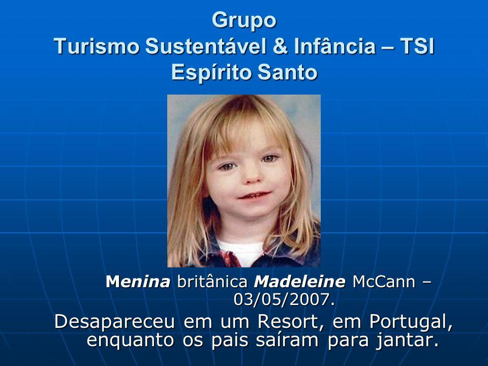 Grupo Turismo Sustentável & Infância – TSI Espírito Santo Menina britânica Madeleine McCann – 03/05/2007.