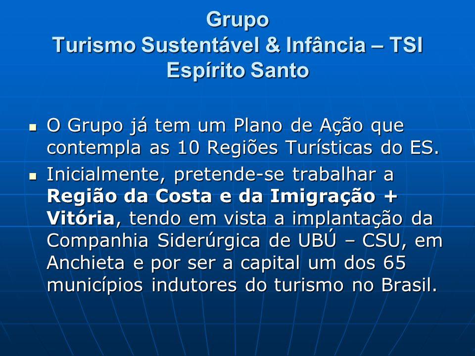 Grupo Turismo Sustentável & Infância – TSI Espírito Santo O Grupo já tem um Plano de Ação que contempla as 10 Regiões Turísticas do ES.