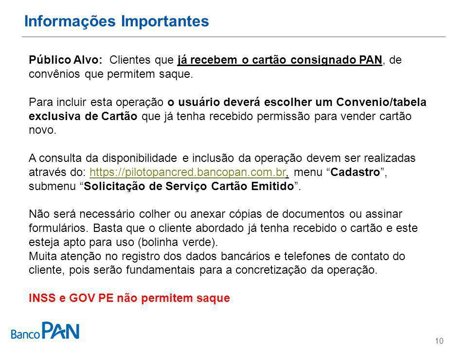 Informações Importantes 10 Público Alvo: Clientes que já recebem o cartão consignado PAN, de convênios que permitem saque.