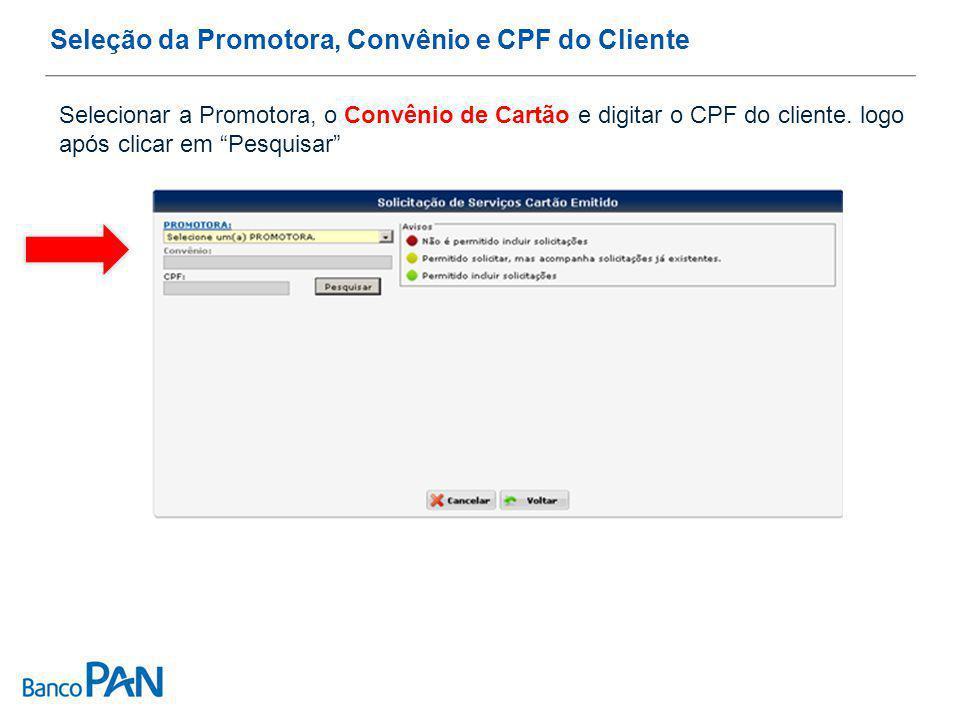 Seleção da Promotora, Convênio e CPF do Cliente Selecionar a Promotora, o Convênio de Cartão e digitar o CPF do cliente.