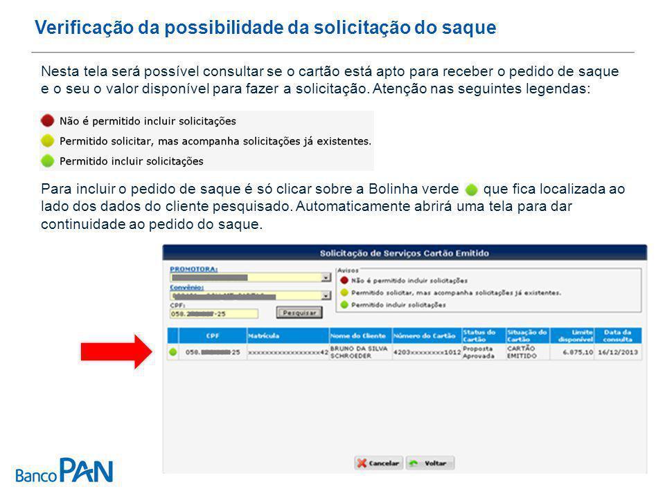 Verificação da possibilidade da solicitação do saque Nesta tela será possível consultar se o cartão está apto para receber o pedido de saque e o seu o valor disponível para fazer a solicitação.