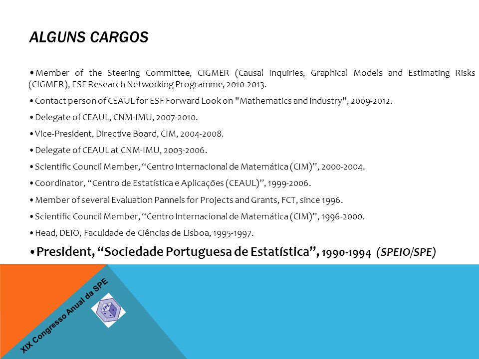 XIX Congresso Anual da SPE ALGUNS CARGOS Member of the Steering Committee, CIGMER (Causal Inquiries, Graphical Models and Estimating Risks (CIGMER), E