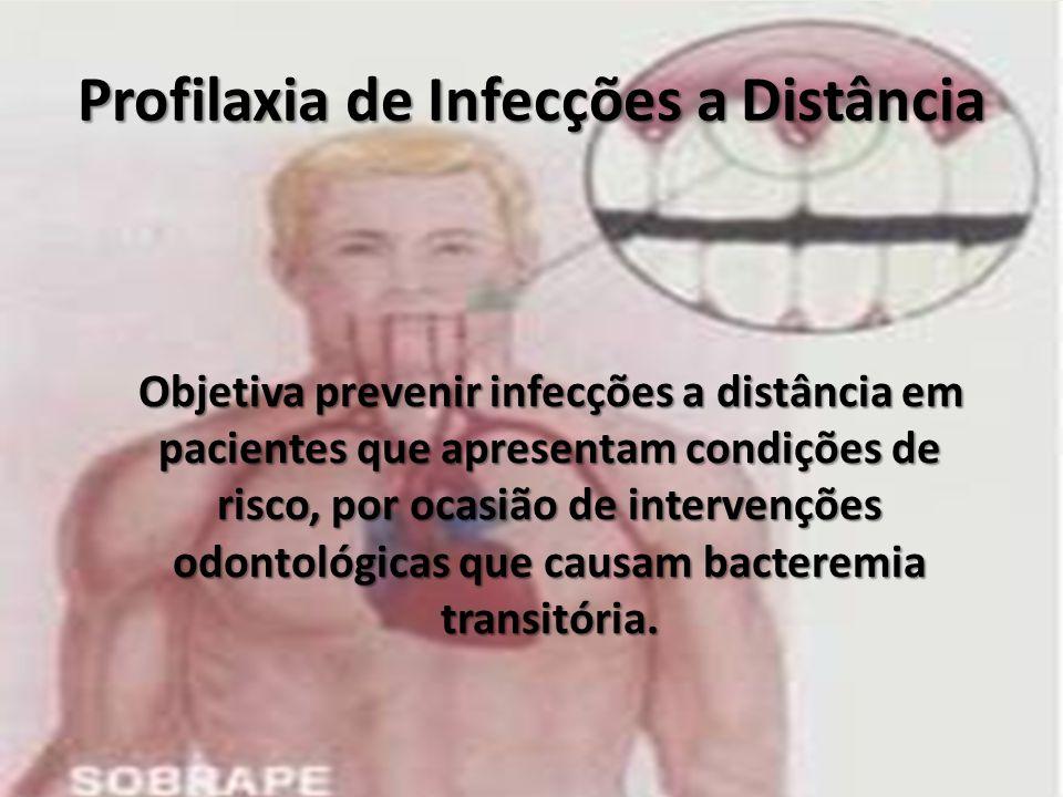 Profilaxia de Infecções a Distância Objetiva prevenir infecções a distância em pacientes que apresentam condições de risco, por ocasião de intervençõe