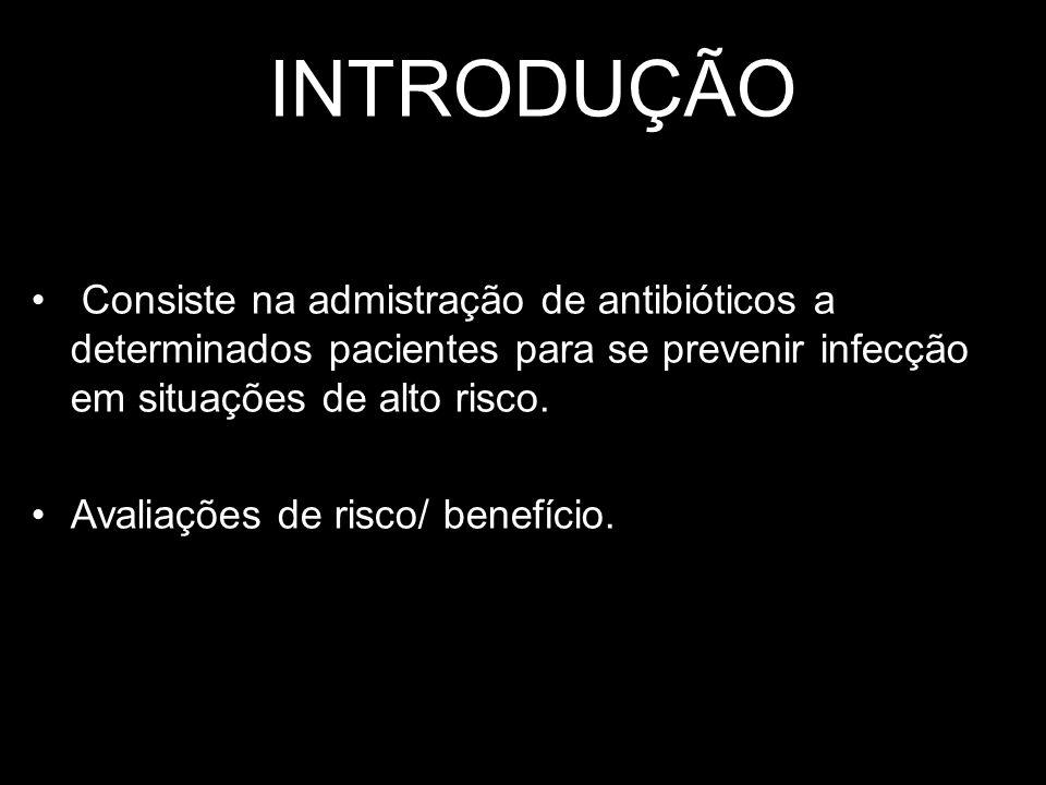 Princípios da quimioprofilaxia : Seleção criteriosa dos pacientes; Análise dos procedimentos; Definição do germe prelavente; Seleção do antimicrobiano adequado; Uso de único agente; Aplicação em momento adequado; Duração.