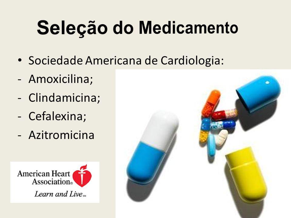Sociedade Americana de Cardiologia: -Amoxicilina; -Clindamicina; -Cefalexina; -Azitromicina