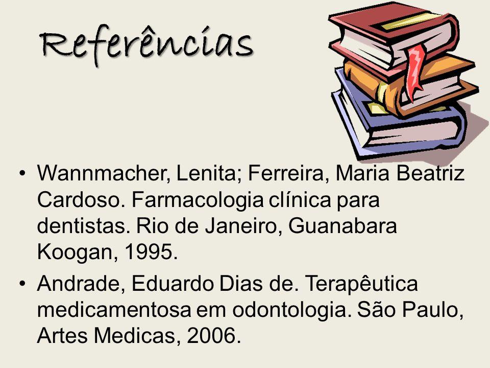 Referências Wannmacher, Lenita; Ferreira, Maria Beatriz Cardoso. Farmacologia clínica para dentistas. Rio de Janeiro, Guanabara Koogan, 1995. Andrade,