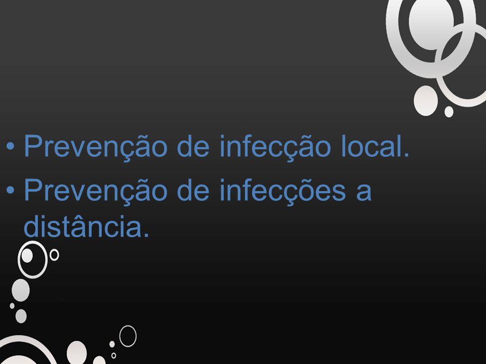 Prevenção de infecção local. Prevenção de infecções a distância.