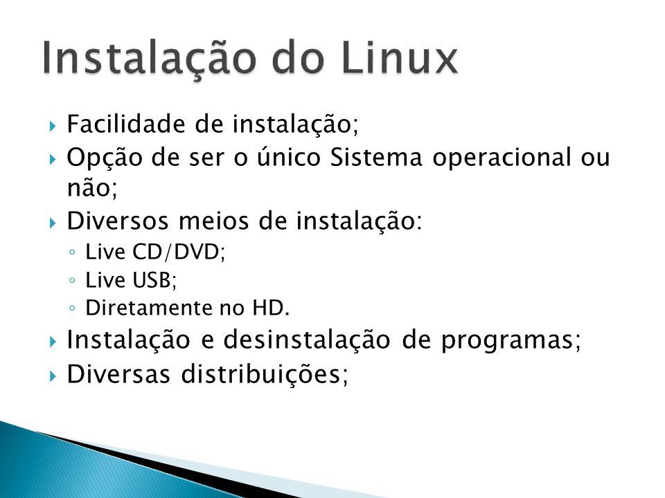  Facilidade de instalação;  Opção de ser o único Sistema operacional ou não;  Diversos meios de instalação: ◦ Live CD/DVD; ◦ Live USB; ◦ Diretamente no HD.