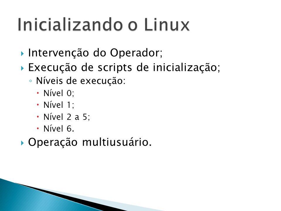  Intervenção do Operador;  Execução de scripts de inicialização; ◦ Níveis de execução:  Nível 0;  Nível 1;  Nível 2 a 5;  Nível 6.