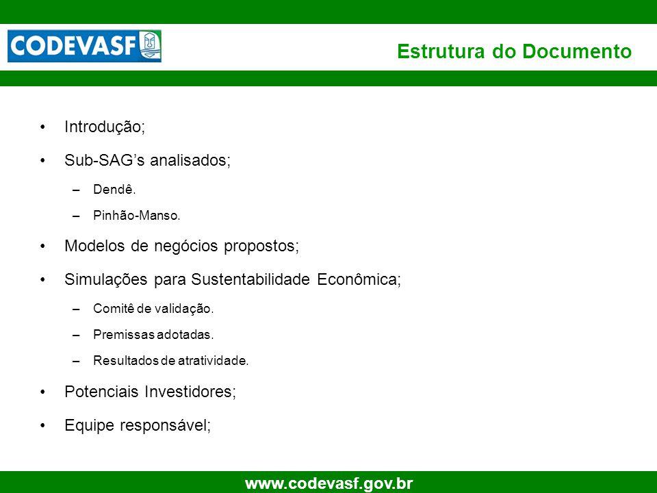 3 www.codevasf.gov.br Estrutura do Documento Introdução; Sub-SAG's analisados; –Dendê. –Pinhão-Manso. Modelos de negócios propostos; Simulações para S