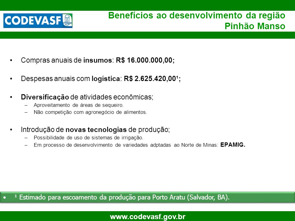 75 www.codevasf.gov.br Compras anuais de insumos: R$ 16.000.000,00; Despesas anuais com logística: R$ 2.625.420,00¹; Diversificação de atividades econ