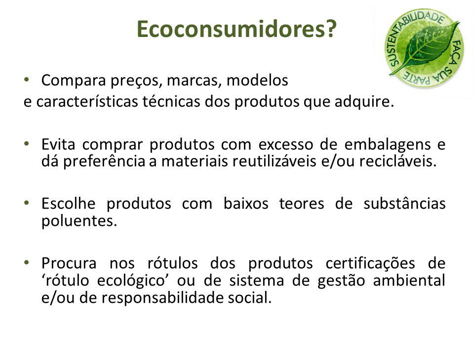 Compara preços, marcas, modelos e características técnicas dos produtos que adquire. Evita comprar produtos com excesso de embalagens e dá preferência