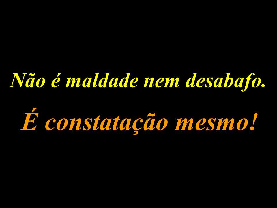 """A Rede Globo sabe muito bem disso; Os autores das músicas: """"Egüinha Pocotó"""" e """"O Bonde do Tigrão"""", sabem muito bem disso; o Gugú e o Faustão também;"""