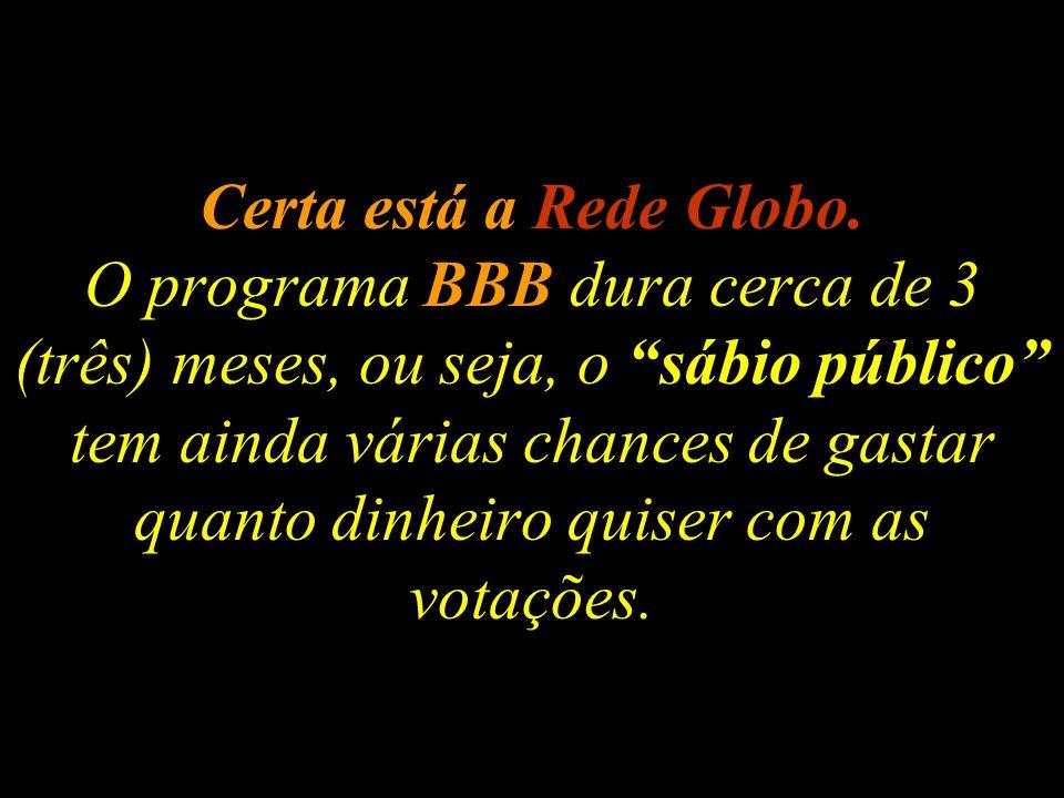 Certa está a Rede Globo.