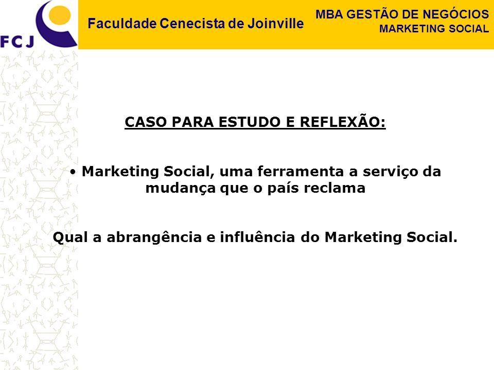 Faculdade Cenecista de Joinville MBA GESTÃO DE NEGÓCIOS MARKETING SOCIAL CASO PARA ESTUDO E REFLEXÃO: Marketing Social, uma ferramenta a serviço da mudança que o país reclama Qual a abrangência e influência do Marketing Social.