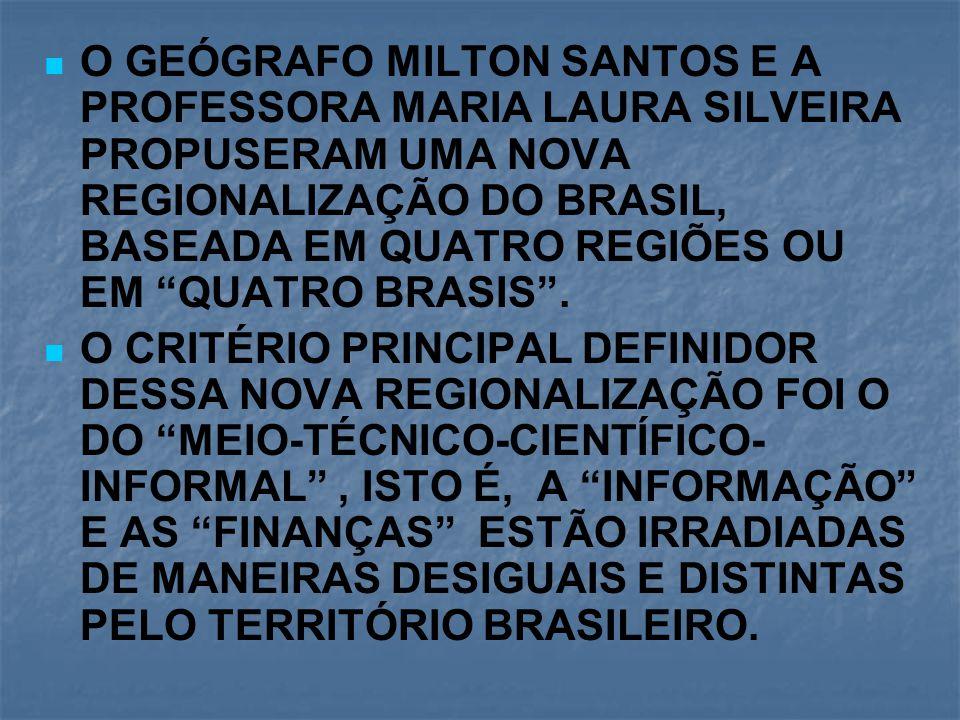 """O GEÓGRAFO MILTON SANTOS E A PROFESSORA MARIA LAURA SILVEIRA PROPUSERAM UMA NOVA REGIONALIZAÇÃO DO BRASIL, BASEADA EM QUATRO REGIÕES OU EM """"QUATRO BRA"""