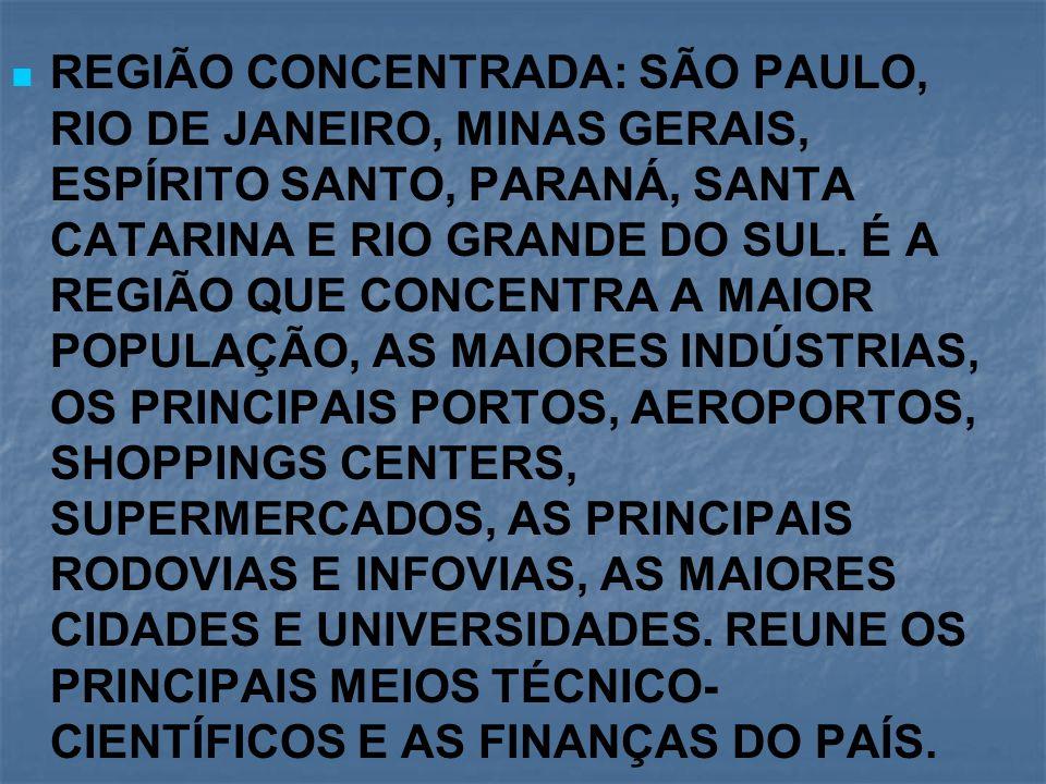 REGIÃO CONCENTRADA: SÃO PAULO, RIO DE JANEIRO, MINAS GERAIS, ESPÍRITO SANTO, PARANÁ, SANTA CATARINA E RIO GRANDE DO SUL. É A REGIÃO QUE CONCENTRA A MA