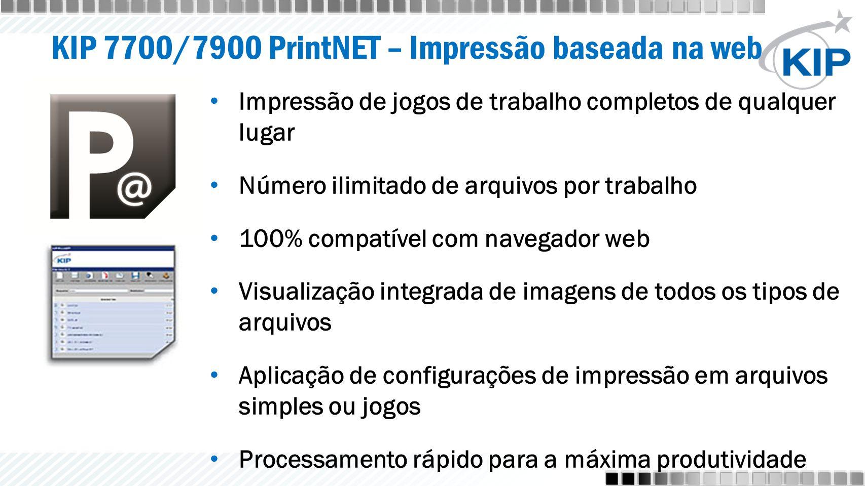 KIP 7700/7900 PrintNET – Impressão baseada na web Impressão de jogos de trabalho completos de qualquer lugar Número ilimitado de arquivos por trabalho 100% compatível com navegador web Visualização integrada de imagens de todos os tipos de arquivos Aplicação de configurações de impressão em arquivos simples ou jogos Processamento rápido para a máxima produtividade