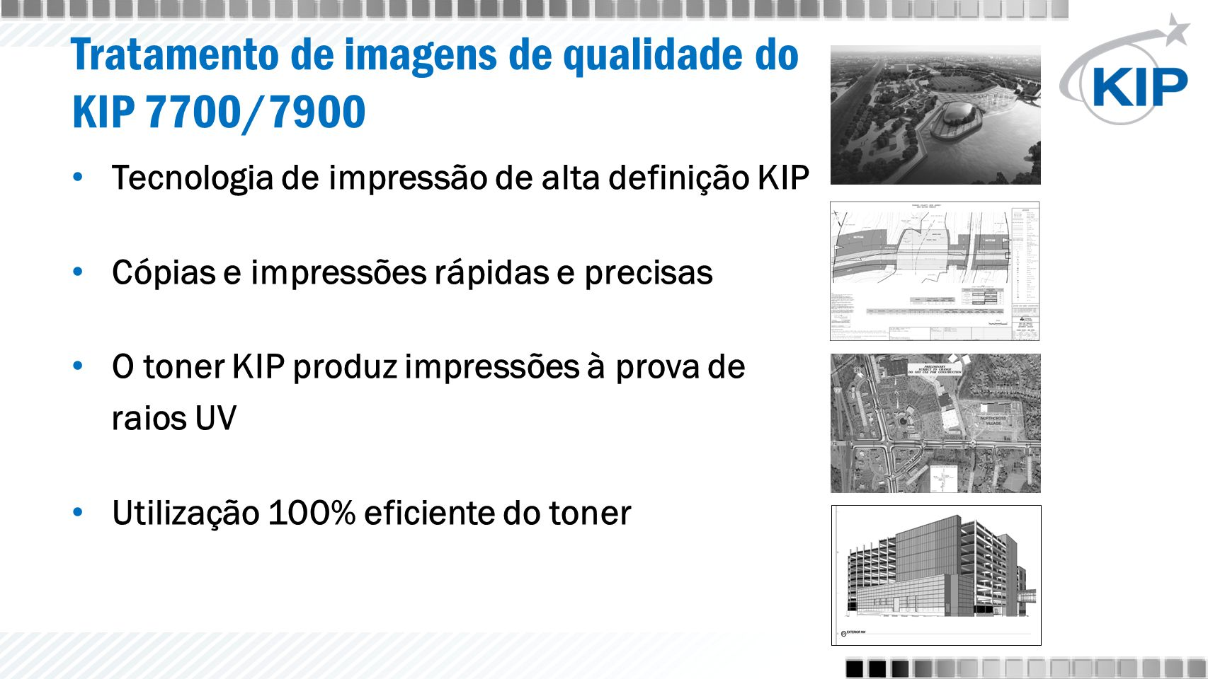 Tratamento de imagens de qualidade do KIP 7700/7900 Tecnologia de impressão de alta definição KIP Cópias e impressões rápidas e precisas O toner KIP produz impressões à prova de raios UV Utilização 100% eficiente do toner