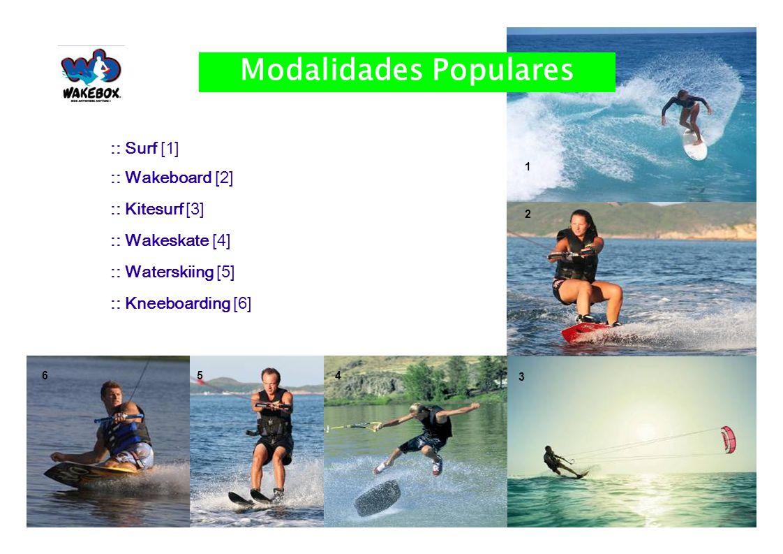 :: Surf [1] :: Wakeboard [2] :: Kitesurf [3] :: Wakeskate [4] :: Waterskiing [5] :: Kneeboarding [6] 1 2 3 456 Modalidades Populares