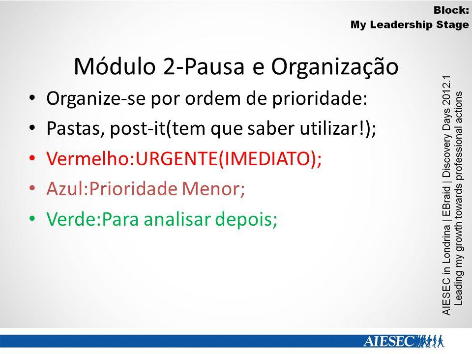 Módulo 2-Pausa e Organização Organize-se por ordem de prioridade: Pastas, post-it(tem que saber utilizar!); Vermelho:URGENTE(IMEDIATO); Azul:Prioridade Menor; Verde:Para analisar depois;