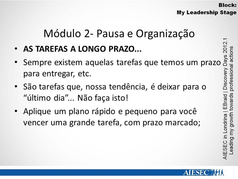 Módulo 2- Pausa e Organização AS TAREFAS A LONGO PRAZO... Sempre existem aquelas tarefas que temos um prazo para entregar, etc. São tarefas que, nossa