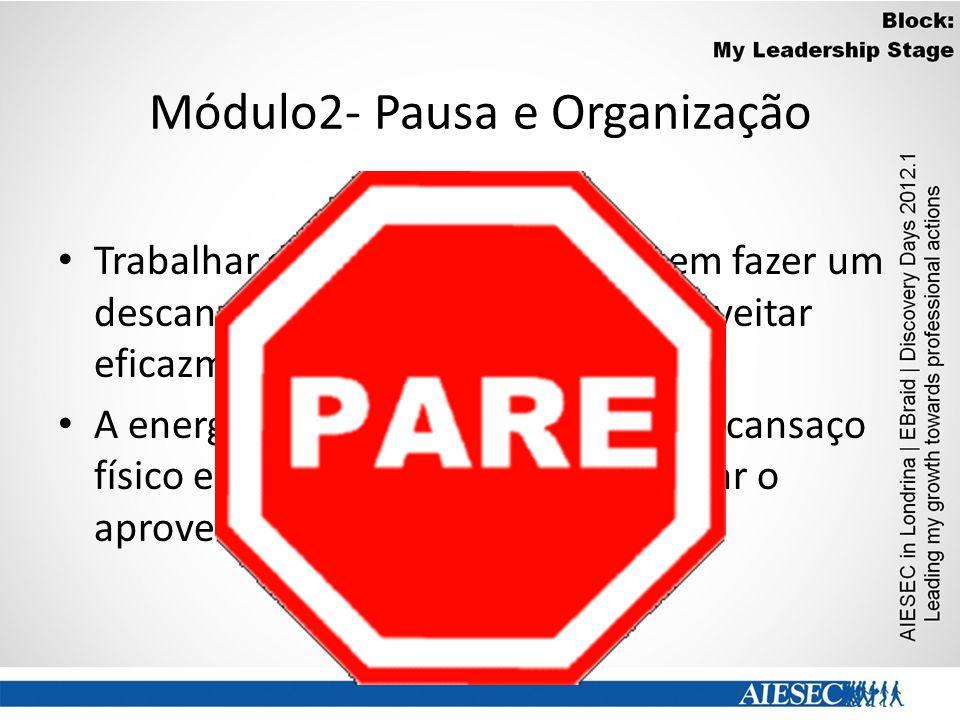 Módulo2- Pausa e Organização PAUSAS Trabalhar durante longas horas, sem fazer um descanso, não é bom modo de aproveitar eficazmente o tempo. A energia