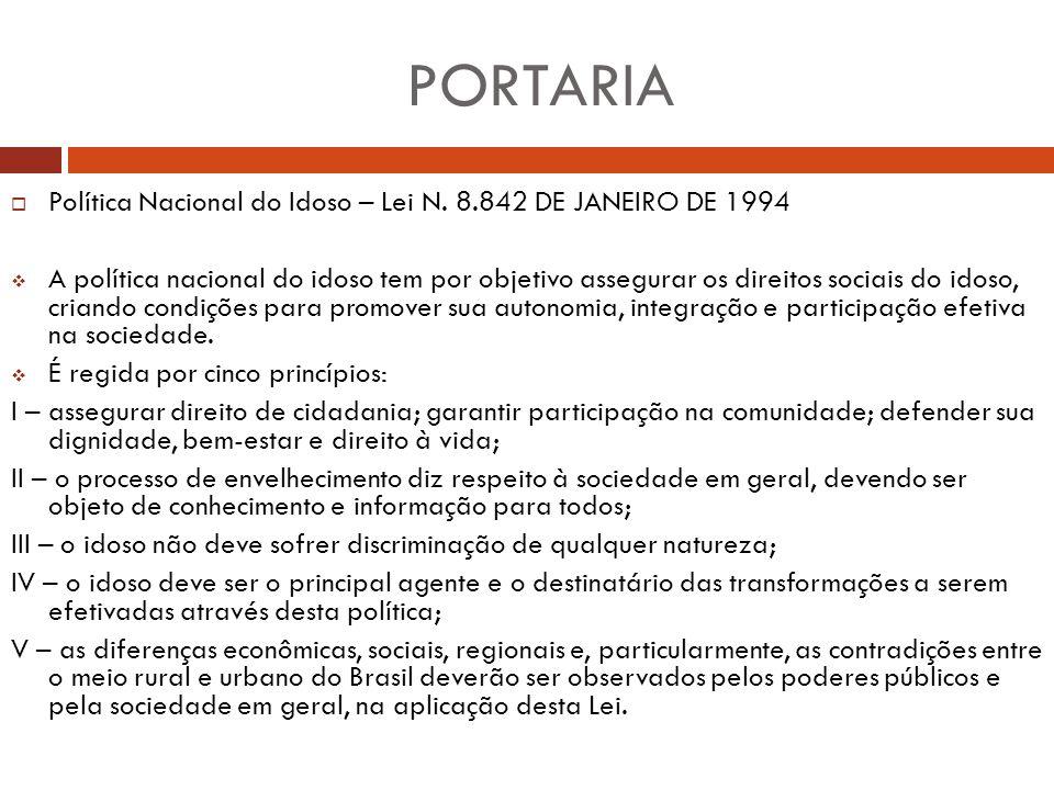 PORTARIA  Política Nacional do Idoso – Lei N. 8.842 DE JANEIRO DE 1994  A política nacional do idoso tem por objetivo assegurar os direitos sociais