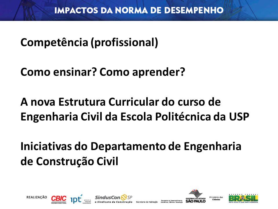 Competência (profissional) Como ensinar? Como aprender? A nova Estrutura Curricular do curso de Engenharia Civil da Escola Politécnica da USP Iniciati