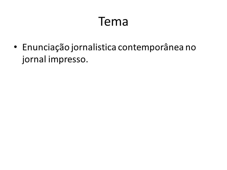 Tema Enunciação jornalistica contemporânea no jornal impresso.