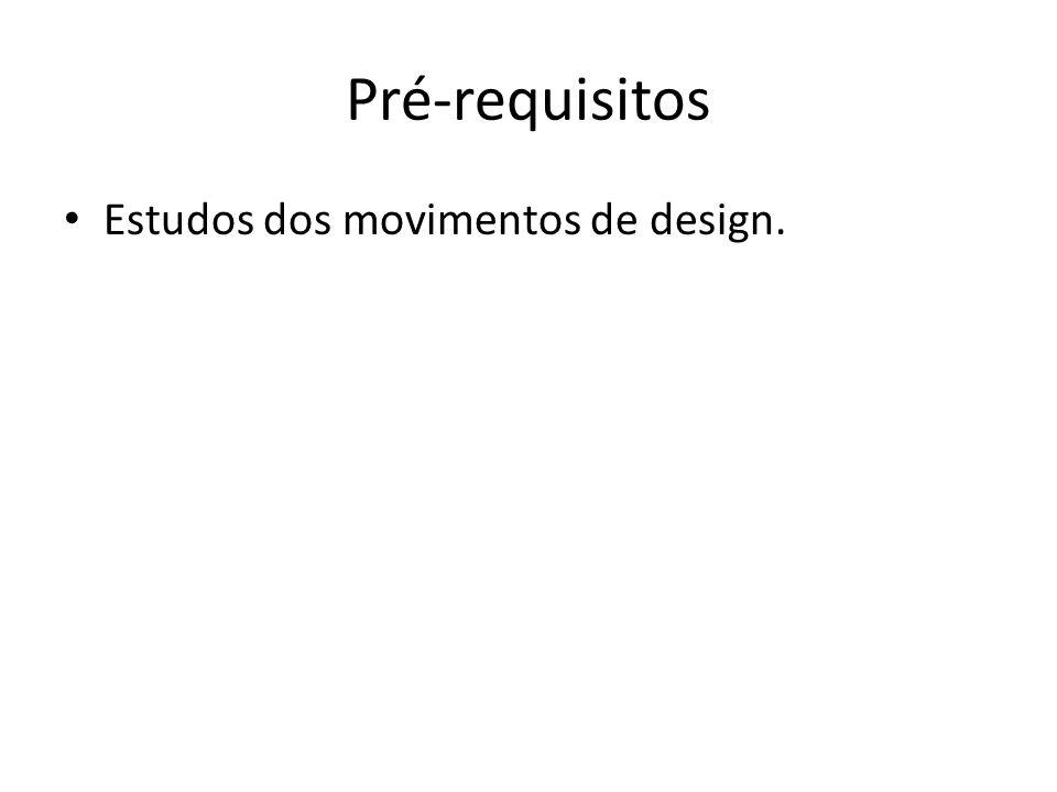 Pré-requisitos Estudos dos movimentos de design.
