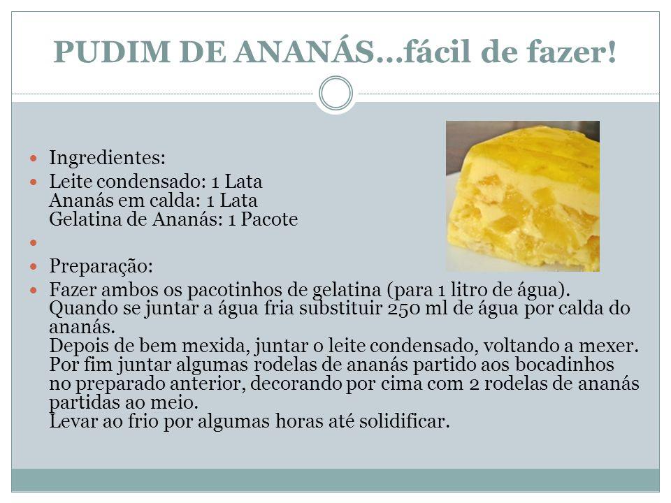 PUDIM DE ANANÁS…fácil de fazer! Ingredientes: Leite condensado: 1 Lata Ananás em calda: 1 Lata Gelatina de Ananás: 1 Pacote Preparação: Fazer ambos os