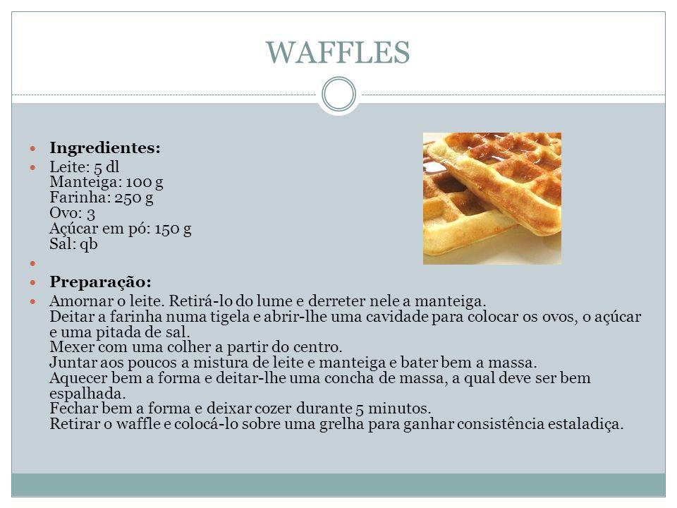 WAFFLES Ingredientes: Leite: 5 dl Manteiga: 100 g Farinha: 250 g Ovo: 3 Açúcar em pó: 150 g Sal: qb Preparação: Amornar o leite. Retirá-lo do lume e d