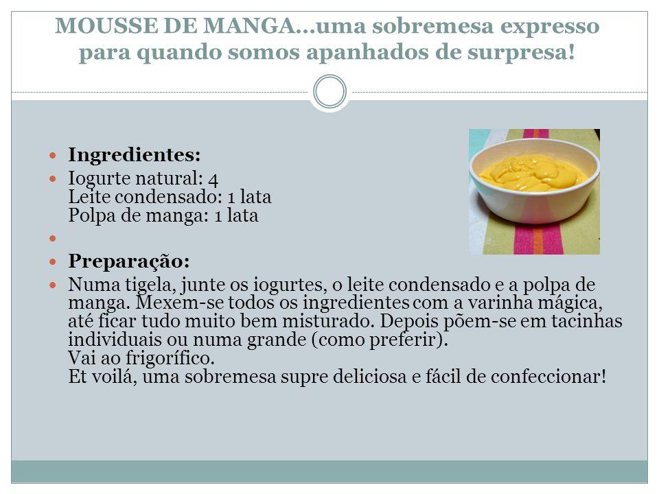 MOUSSE DE MANGA…uma sobremesa expresso para quando somos apanhados de surpresa! Ingredientes: Iogurte natural: 4 Leite condensado: 1 lata Polpa de man