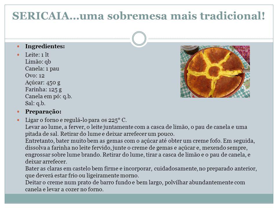 SERICAIA…uma sobremesa mais tradicional! Ingredientes: Leite: 1 lt Limão: qb Canela: 1 pau Ovo: 12 Açúcar: 450 g Farinha: 125 g Canela em pó: q.b. Sal