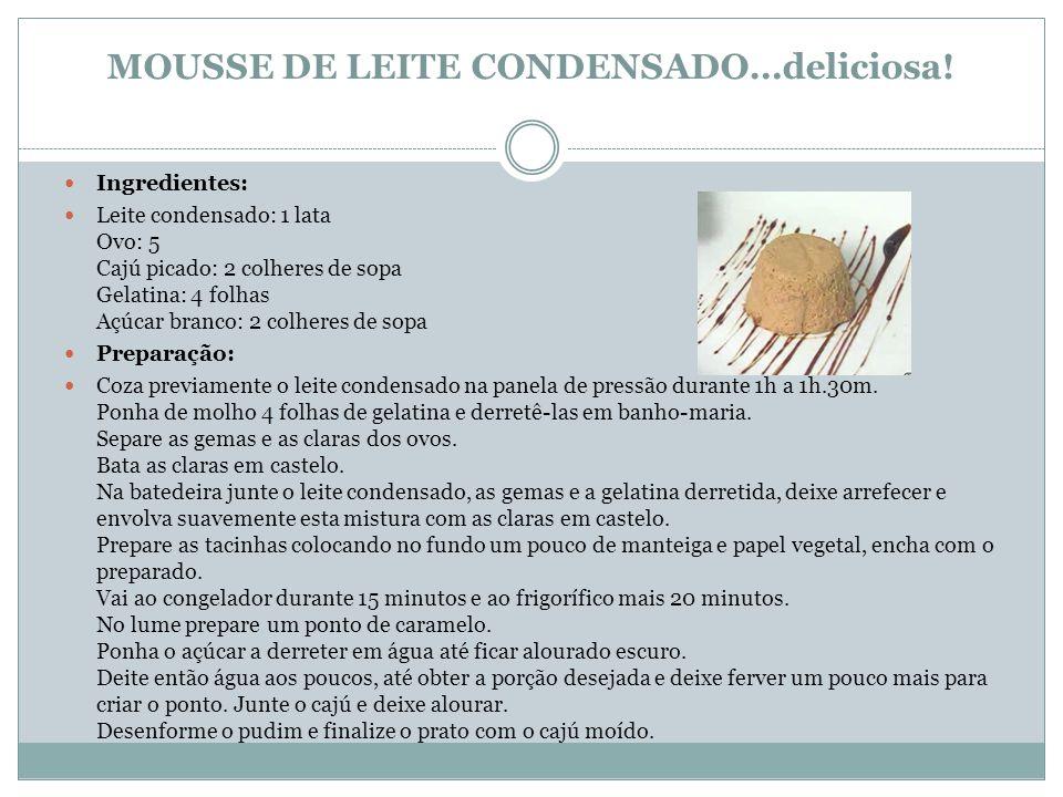 MOUSSE DE LEITE CONDENSADO…deliciosa! Ingredientes: Leite condensado: 1 lata Ovo: 5 Cajú picado: 2 colheres de sopa Gelatina: 4 folhas Açúcar branco: