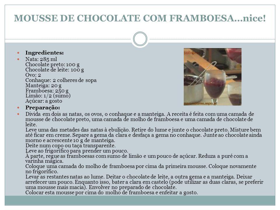 MOUSSE DE CHOCOLATE COM FRAMBOESA…nice! Ingredientes: Nata: 285 ml Chocolate preto: 100 g Chocolate de leite: 100 g Ovo: 2 Conhaque: 2 colheres de sop