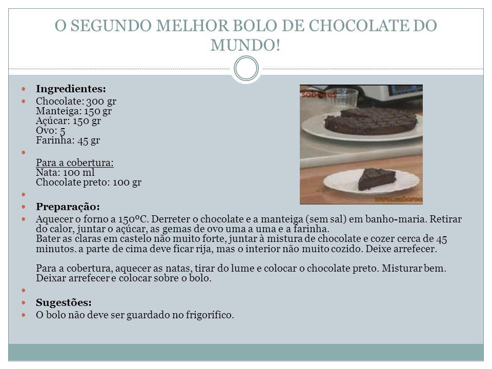 O SEGUNDO MELHOR BOLO DE CHOCOLATE DO MUNDO! Ingredientes: Chocolate: 300 gr Manteiga: 150 gr Açúcar: 150 gr Ovo: 5 Farinha: 45 gr Para a cobertura: N